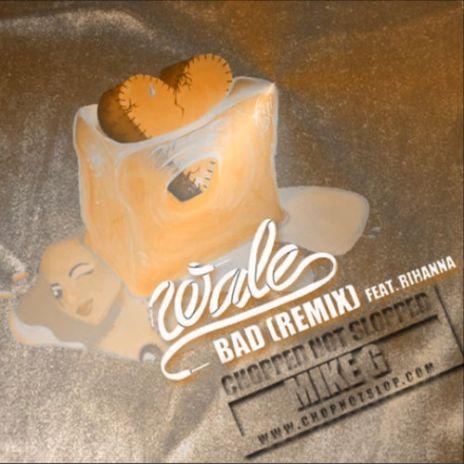 HYPETRAK Premiere: Wale feat. Rihanna - Bad (Mike G Chopped Not Slopped Remix)