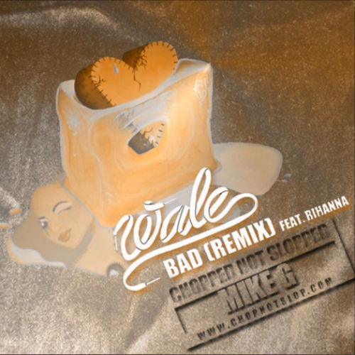 HYPETRAK Premiere: Wale feat. Rihanna - Bad (Mike G Chopped Not Slopped Remix)