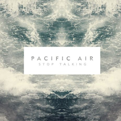 Pacific Air - Stop Talking (Album Stream)