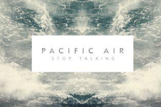 Pacific Air - Stop Talking (Album Stream)
