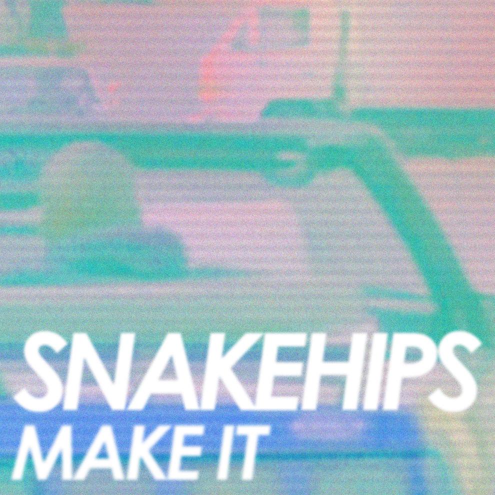 Snakehips - Make It