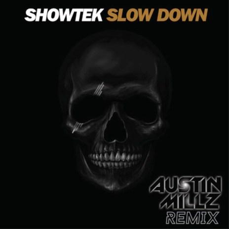 Showtek - Slow Down (Austin Millz Remix)
