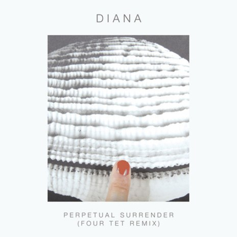 DIANA – Perpetual Surrender (Four Tet Remix)