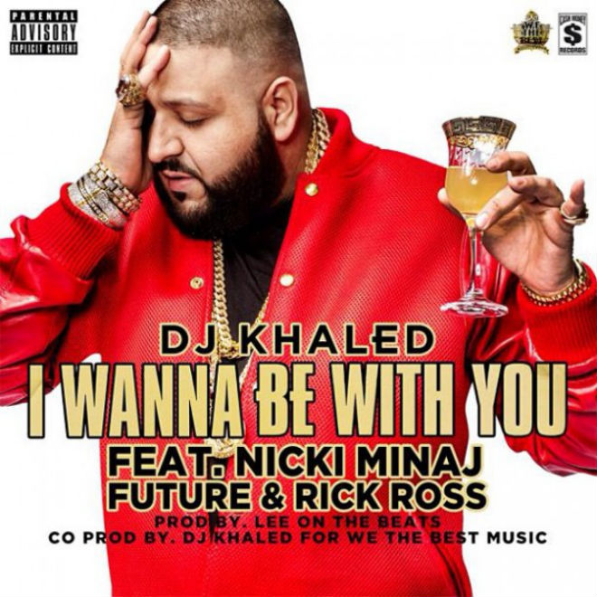 DJ Khaled featuring Nicki Minaj, Rick Ross & Future – I Wanna Be With You