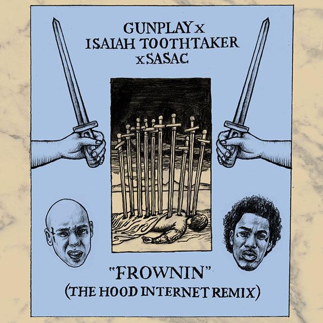Gunplay x Isaiah Toothtaker x Sasac - Frownin (The Hood Internet Remix)