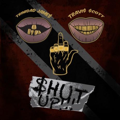 Trinidad Jame$ featuring Travi$ Scott - $hut Up!!!