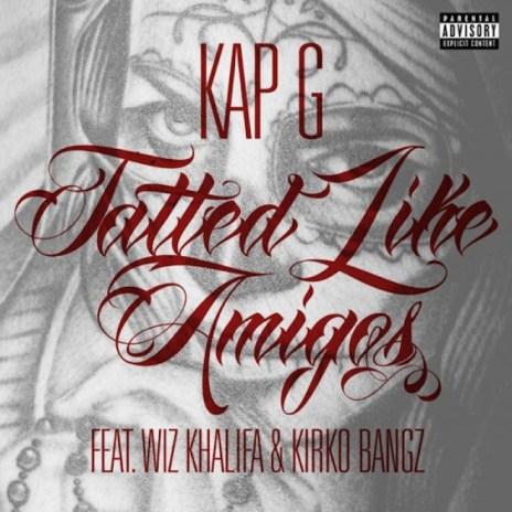 Kap G featuring Wiz Khalifa & Kirko Bangz – Tatted Like Amigos (Remix)