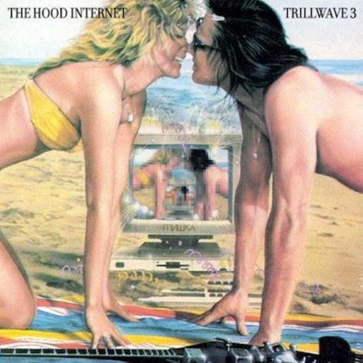 The Hood Internet - Trillwave 3 (Mixtape)