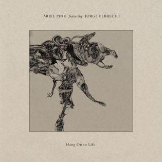 Ariel Pink featuring Jorge Elbrecht – Hang On To Life