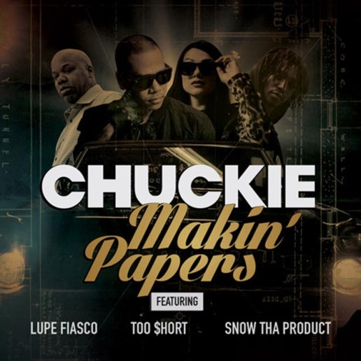 Chuckie featuring Lupe Fiasco, Snow Tha Product & Too $hort - Makin' Papers