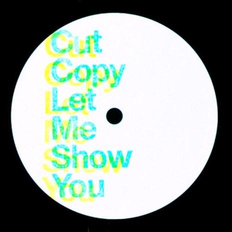 Cut Copy - Let Me Show You