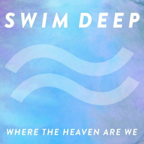 Swim Deep - Where The Heaven Are We (Album Stream)