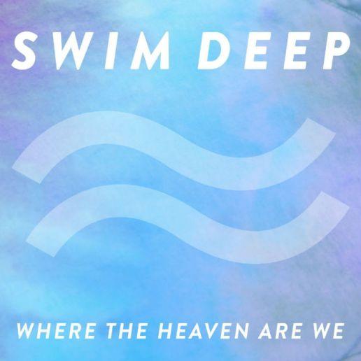 Swim Deep - Where The Heaven Are We (Album Stream)