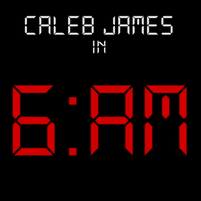 Caleb James - 6AM