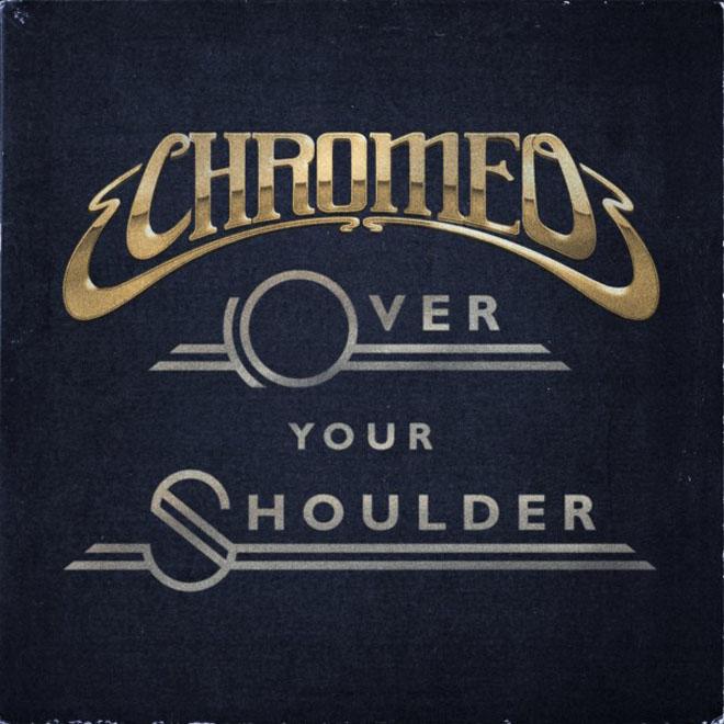 Chromeo - Over Your Shoulder