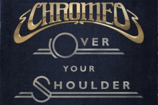Chromeo - Over Your Shoulder