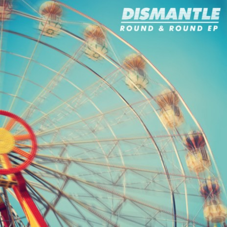 Dismantle featuring Lucy Love - Round & Round
