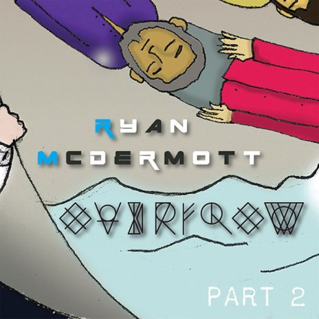 Ryan McDermott - Overflow (Part 2)