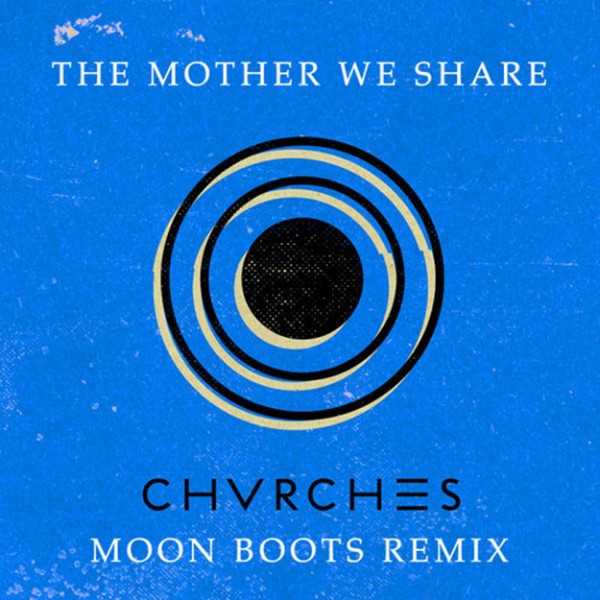 Chvrches - The Mother We Share (Moon Boots Remix)