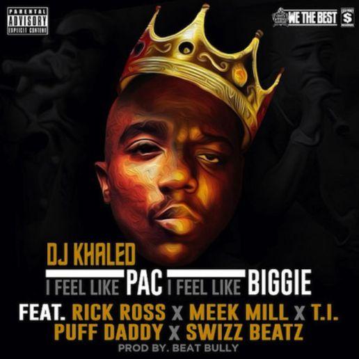 DJ Khaled featuring Rick Ross, Meek Mill, T.I., Diddy & Swizz Beatz – I Feel Like Pac, I Feel Like Biggie