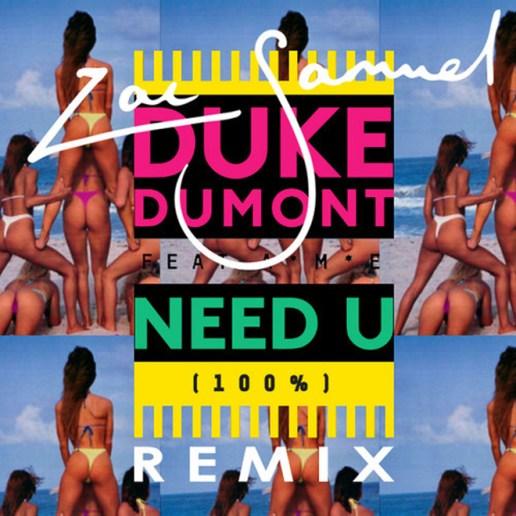 Duke Dumont - Need U (100%) (Zac Samuel Remix)