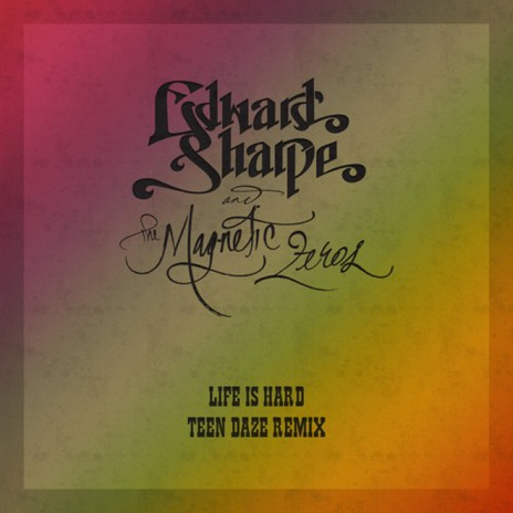 Edward Sharpe and the Magnetic Zeros - Life Is Hard (Teen Daze Remix)