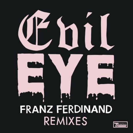 Franz Ferdinand – Evil Eye (Alan Braxe Remix)