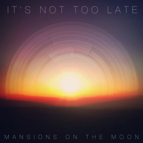 Mansions on the Moon - It's Not Too Late