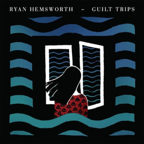 Ryan Hemsworth – Guilt Trips (Full Album Stream)