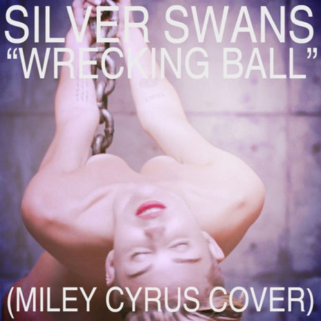 Silver Swans - Wrecking Ball (Miley Cyrus Cover)