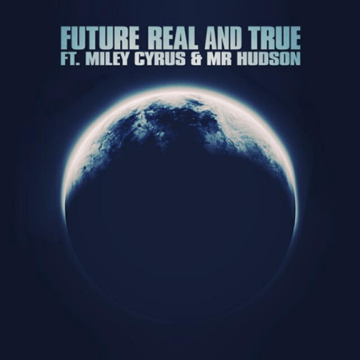 Future featuring Miley Cyrus & Mr Hudson - Real and True