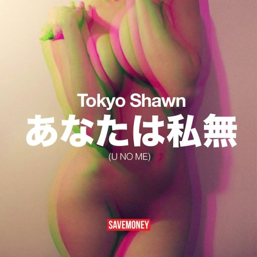 Tokyo Shawn - U NO ME