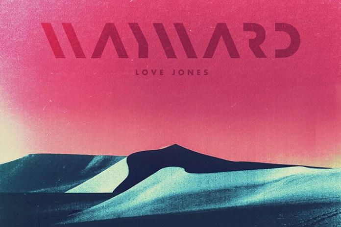 Wayward - Love Jones