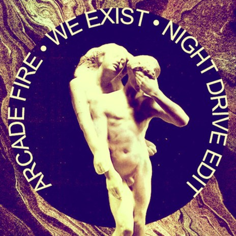 Arcade Fire – We Exist (Night Drive Edit)
