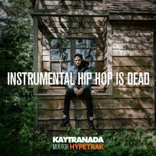 HYPETRAK Mix: INSTRUMENTAL HIP HOP IS DEAD - KAYTRANADA