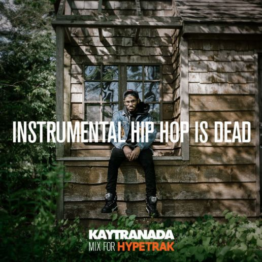 HYPETRAK Mix: INSTRUMENTAL HIP HOP IS DEAD - KAYTRANADA