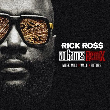 Rick Ross featuring Meek Mill, Wale & Future - No Games (Remix)