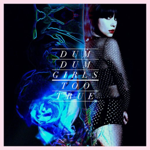 Dum Dum Girls - Too True (Album Stream)