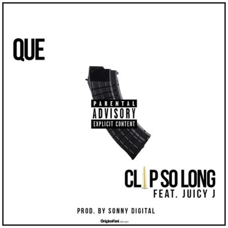 Que featuring Juicy J - Clip So Long (Produced by Sonny Digital)