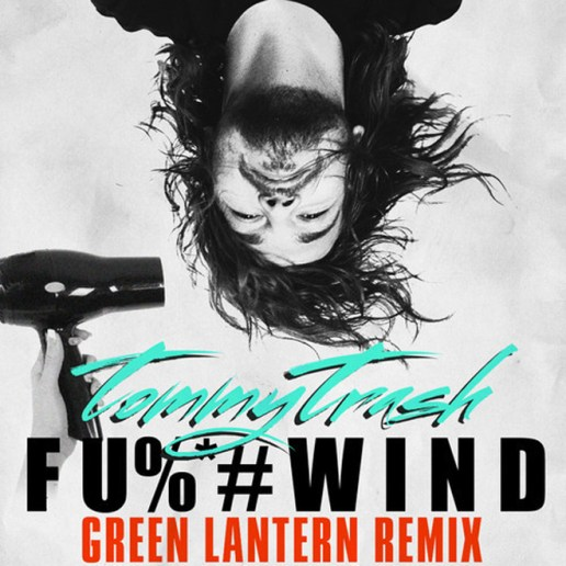 Tommy Trash - F**KWIND (Green Lantern Remix)
