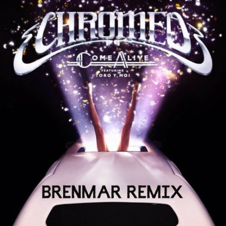 Chromeo featuring Toro Y Moi - Come Alive (Brenmar Remix)