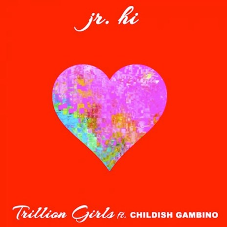 Jr. Hi featuring Childish Gambino – Trillion Girls