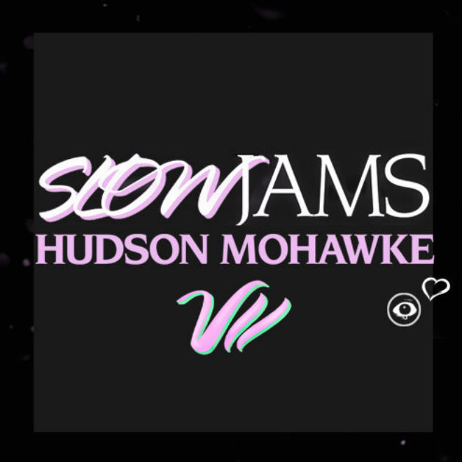 Hudson Mohawke - Valentine's Day Slow Jams Mix