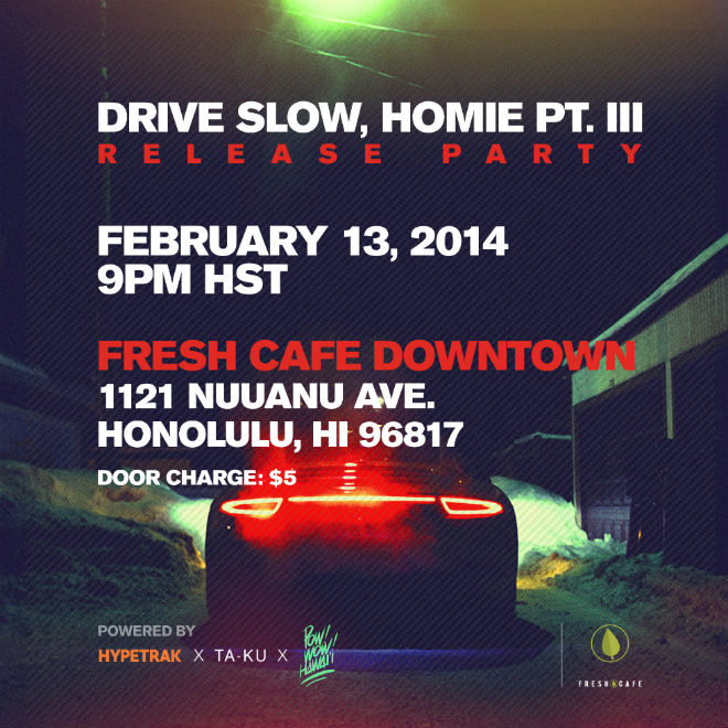 HYPETRAK x Ta-ku x POW! WOW! Hawaii : 'Drive Slow, Homie Pt. III' Release Party