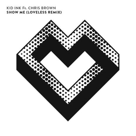 Kid Ink featuring Chris Brown - Show Me (LOVELESS Remix)