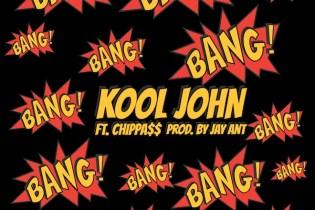 Kool John featuring Chippa$$  - Bang Bang Bang