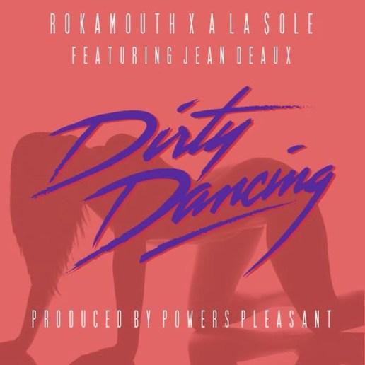 Rokamouth & A La $ole featuring Jean Deaux - Dirty Dancing
