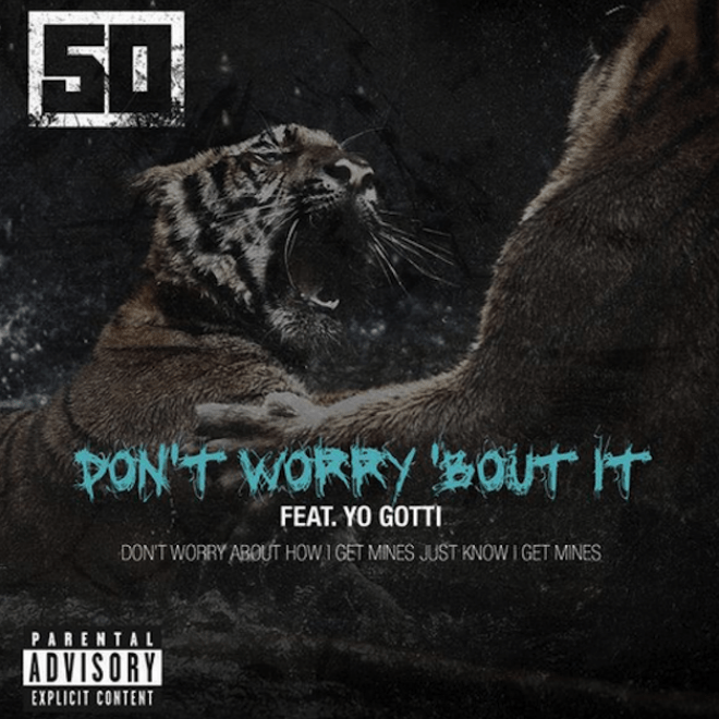 50 Cent featuring Yo Gotti - Don't Worry 'Bout It