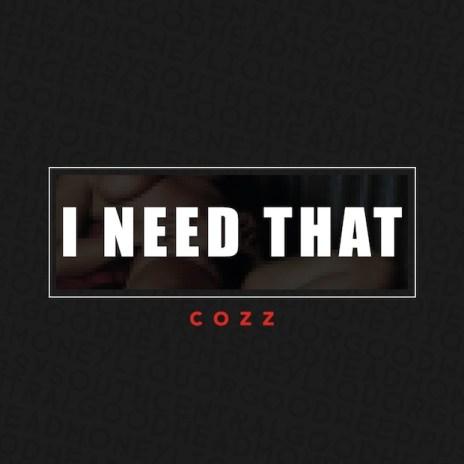 Cozz - I Need That
