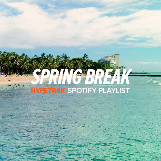 HYPETRAK Spotify Playlist: Spring Break 2014